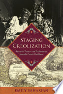 Staging creolization : women's theater and performance from the French Caribbean /