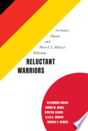 Reluctant warriors : Germany, Japan, and their U.S. alliance dilemma /