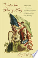 Under the starry flag : how a band of Irish Americans joined the Fenian revolt and sparked a crisis over citizenship /