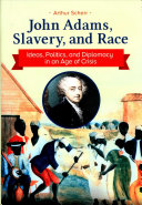 John Adams, slavery, and race : ideas, politics, and diplomacy in an age of crisis /