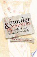 Murder & madness : the myth of the Kentucky tragedy /