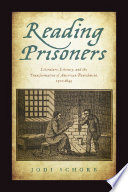 Reading prisoners : literature, literacy, and the transformation of American punishment, 1700-1845 /