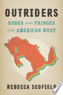 Outriders : rodeo at the fringes of the American West /