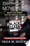 Birth of a movement : Black lives matter and the Catholic Church /