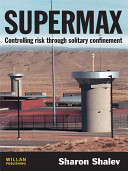 Supermax : controlling risk through solitary confinement /