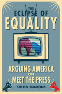 The eclipse of equality : arguing America on Meet the press /