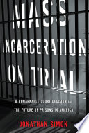 Mass incarceration on trial : a remarkable court decision and the future of prisons in America /