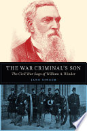 The war criminal's son : the civil war saga of William A. Winder /
