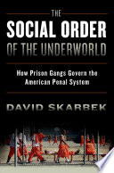 The social order of the underworld : how prison gangs govern the American penal system /