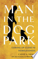 The man in the dog park : coming up close to homelessness /
