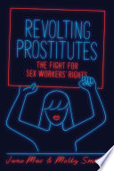 Revolting prostitutes : the fight for sex workers' rights /