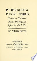 Professors and Public Ethics : Studies of Northern Moral Philosophers before the Civil War /