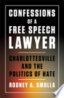 Confessions of a free speech lawyer : Charlottesville and the politics of hate /