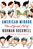 American mirror : the life and art of Norman Rockwell /