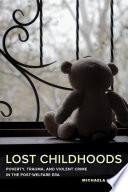 Lost childhoods : poverty, trauma, and violent crime in the post-welfare era /
