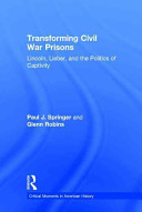 Transforming Civil War prisons : Lincoln, Lieber, and the politics of captivity /