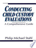 Conducting child custody evaluations : a comprehensive guide /