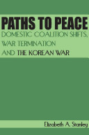Paths to peace : domestic coalition shifts, war termination and the Korean War /