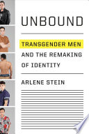 Unbound : transgender men and the remaking of identity /