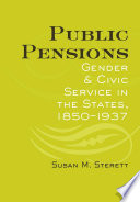 Public pensions : gender and civic service in the states, 1850-1937 /