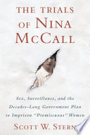 "The trials of Nina McCall : sex, surveillance, and the decades-long government plan to imprison ""promiscuous"" women /"