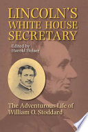 Lincoln's White House secretary : the adventurous life of William O. Stoddard /