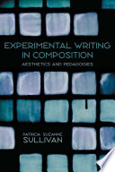Experimental writing in composition : aesthetics and pedagogies /