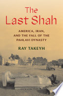 The last shah : America, Iran, and the fall of the Pahlavi dynasty /