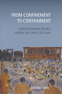From confinement to containment : Japanese/American arts during the early Cold War /