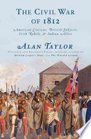 The civil war of 1812 : American citizens, British subjects, Irish rebels, & Indian allies /