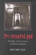 The executed god : the way of the cross in lockdown America /