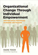 Organizational change through individual empowerment : applying social psychology in prisons and policing /