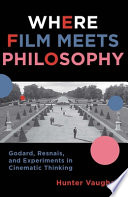Where film meets philosophy : Godard, Resnais, and experiments in cinematic thinking /