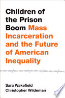 Children of the prison boom : mass incarceration and the future of American inequality /