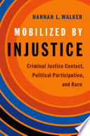 Mobilized by injustice : criminal justice contact, political participation, and race /