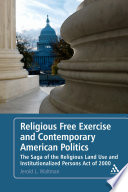 Religious free exercise and contemporary American politics : the saga of the Religious Land Use and Institutionalized Persons Act of 2000 /