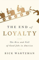 The end of loyalty : the rise and fall of good jobs in America /