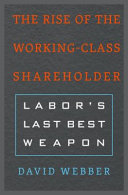 The rise of the working-class shareholder : labor's last best weapon /