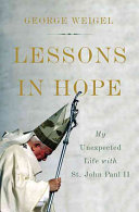 Lessons in hope : my unexpected life with St. John Paul II /