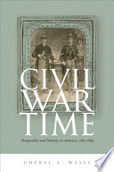 Civil War time : temporality & identity in America, 1861-1865 /