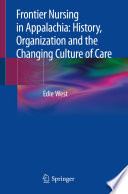 Frontier nursing in Appalachia : history, organization and the changing culture of care /