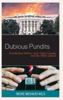 Dubious pundits : presidential politics, late-night comedy, and the public sphere /