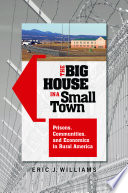 The big house in a small town : prisons, communities, and economics in rural America /