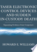 Taser Electronic Control Devices and Sudden In-custody Death : Separating Evidence from Conjecture.