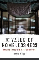 The value of homelessness : managing surplus life in the United States /