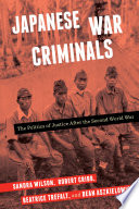 Japanese war criminals : the politics of justice after the Second World War /