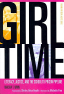 Girl Time : literacy, justice, and the school-to-prison pipeline /
