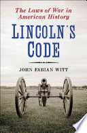 Lincoln's code : the laws of war in American history /