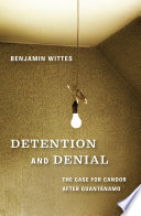 Detention and denial : the case for candor after Guantánamo /