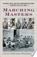 Marching Masters : Slavery, Race, and the Confederate Army during the Civil War.